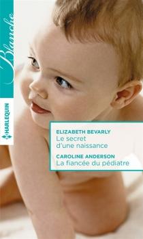Le secret d'une naissance| La fiancée du pédiatre - CarolineAnderson