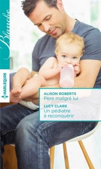Père malgré lui| Un pédiatre à reconquérir - LucyClark