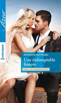 Une indomptable fiancée : les mariés de l'été - JenniferHayward