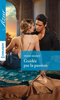Guidée par la passion - Trish Morey