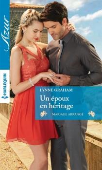 Un époux en héritage : mariage arrangé - LynneGraham