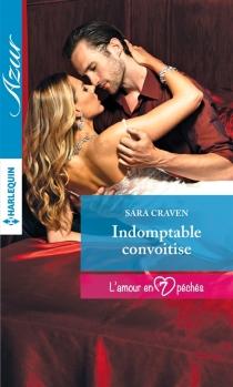 Indomptable convoitise : l'amour en 7 péchés - SaraCraven
