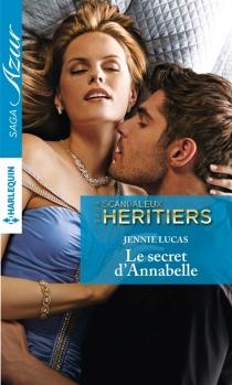 Le secret d'Annabelle : scandaleux héritiers - JennieLucas