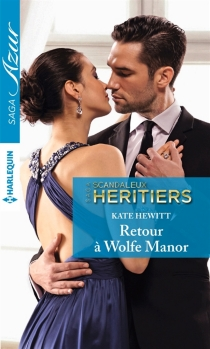 Retour à Wolfe Manor : scandaleux héritiers - KateHewitt