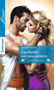 Un cheikh aux yeux ardents : mariage arrangé - MaiseyYates