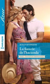 La fiancée de l'hacienda : tentation brésilienne - SusanStephens
