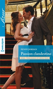 Passion clandestine : vengeance et séduction - Penny Jordan