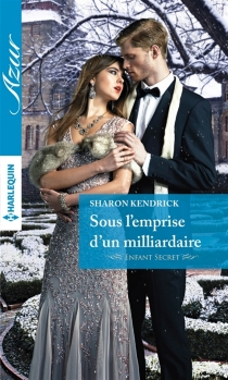 Sous l'emprise d'un milliardaire : enfant secret - Sharon Kendrick