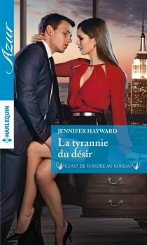 La tyrannie du désir : coup de foudre au bureau - JenniferHayward