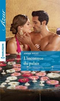 L'inconnue du palais : les princes du désert - AnnieWest