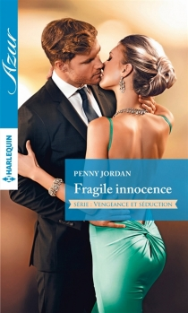 Fragile innocence : vengeance et séduction - Penny Jordan