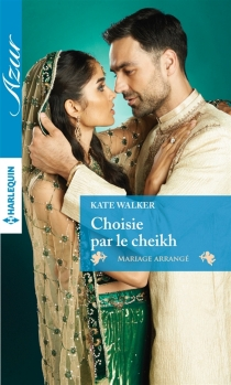 Choisie par le cheikh : mariage arrangé - KateWalker