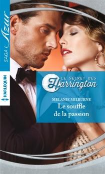 Le souffle de la passion : le secret des Harrington - MelanieMilburne