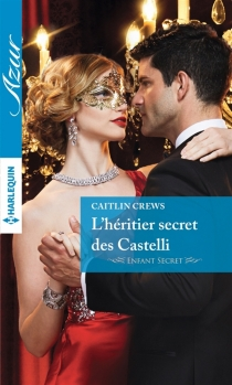 L'héritier secret des Castelli : enfant secret - Caitlin Crews