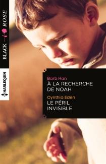 A la recherche de Noah| Le péril invisible - CynthiaEden