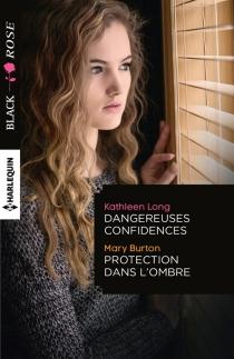 Dangereuses confidences| Protection dans l'ombre - Mary T.Burton