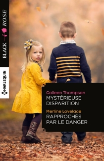 Mystérieuse disparition| Rapprochés par le danger - MerlineLovelace