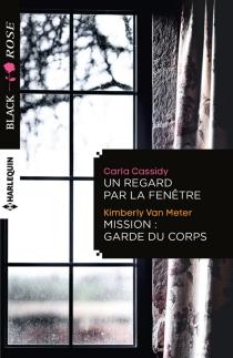 Un regard par la fenêtre| Mission : garde du corps - CarlaCassidy