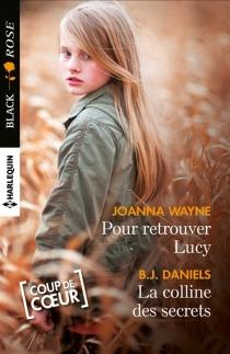 Pour retrouver Lucy| La colline des secrets - B. J.Daniels