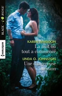 La nuit où tout a commencé| Une dangereuse mission - Linda O.Johnston