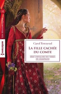 La fille cachée du comte : chevaliers des terres de Champagne - CarolTownend