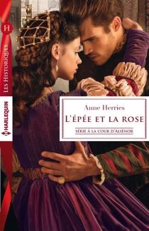 L'épée et la rose : à la cour d'Aliénor - AnneHerries
