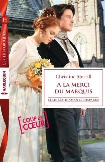A la merci du marquis : les diamants disparus - ChristineMerrill