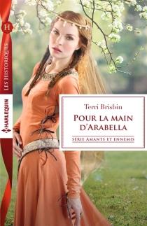 Pour la main d'Arabella : amants et ennemis - TerriBrisbin