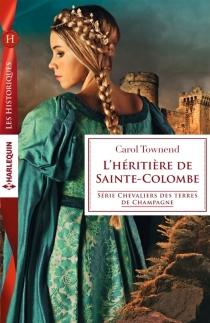 L'héritière de Sainte-Colombe : chevaliers des terres de Champagne - CarolTownend