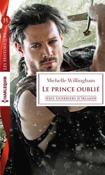 Le prince oublié : guerriers d'Irlande - MichelleWillingham