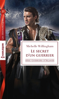 Le secret d'un guerrier : guerriers d'Irlande - Michelle Willingham