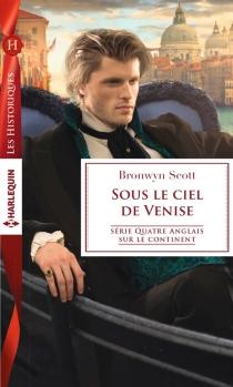 Sous le ciel de Venise : quatre Anglais sur le continent - BronwynScott