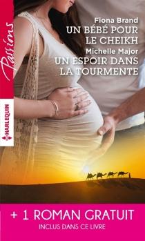 Un bébé pour le cheikh| Un espoir dans la tourmente| Séduite malgré elle - FionaBrand