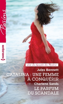 Catalina : une femme à conquérir| Le parfum du scandale : la dynastie des Montoro - JulesBennett