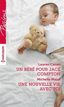 Un bébé pour Jace Compton| Une nouvelle vie avec toi - LaurenCanan