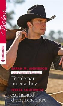 Tentée par un cow-boy : l'empire des Beaumont| Au hasard d'une rencontre - Sarah M.Anderson
