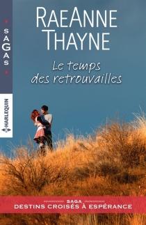Le temps des retrouvailles : destins croisés à Espérance - RaeAnneThayne