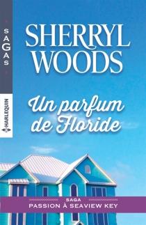 Un parfum de Floride : passion à Seaview Key - SherrylWoods