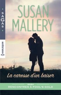 La caresse d'un baiser : rencontres à Fool's Gold - SusanMallery