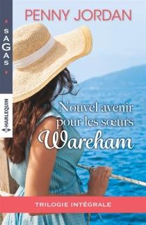 Nouvel avenir pour les soeur Wareham : trilogie intégrale - PennyJordan