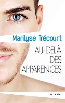 Au-delà des apparences - MarilyseTrécourt