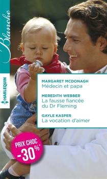 Médecin et papa| La fausse fiancée du Dr Fleming| La vocation d'aimer - GayleKasper