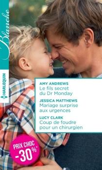Le fils secret du Dr Monday| Mariage surprise aux urgences| Coup de foudre pour un chirurgien - AmyAndrews