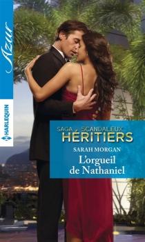 L'orgueil de Nathaniel : scandaleux héritiers - SarahMorgan
