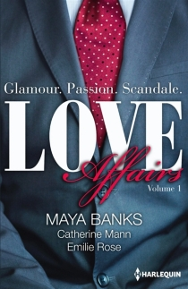 Love affairs : glamour, passion, scandale - Maya Banks