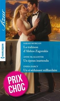 La trahison d'Alekos Zagorakis| Un époux inattendu| Un si séduisant milliardaire - EmmaDarcy