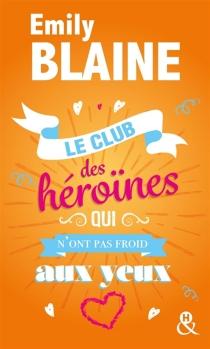 Le club des héroïnes qui n'ont pas froid aux yeux : recueil - EmilyBlaine