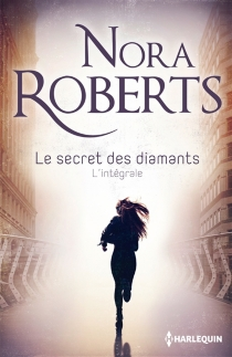 Le secret des diamants : l'intégrale - Nora Roberts