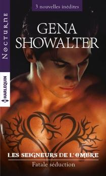 Fatale séduction : les seigneurs de l'ombre - GenaShowalter