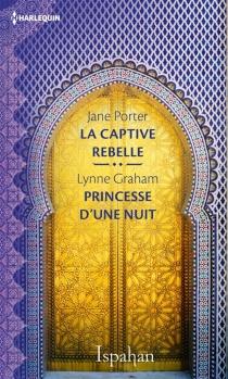 La captive rebelle| Princesse d'une nuit - LynneGraham